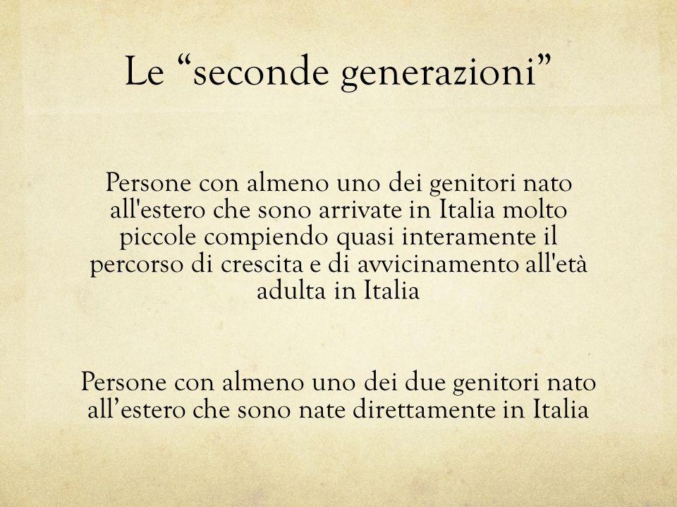 Le seconde generazioni Persone con almeno uno dei genitori nato all'estero che sono arrivate in Italia molto piccole compiendo quasi interamente il pe