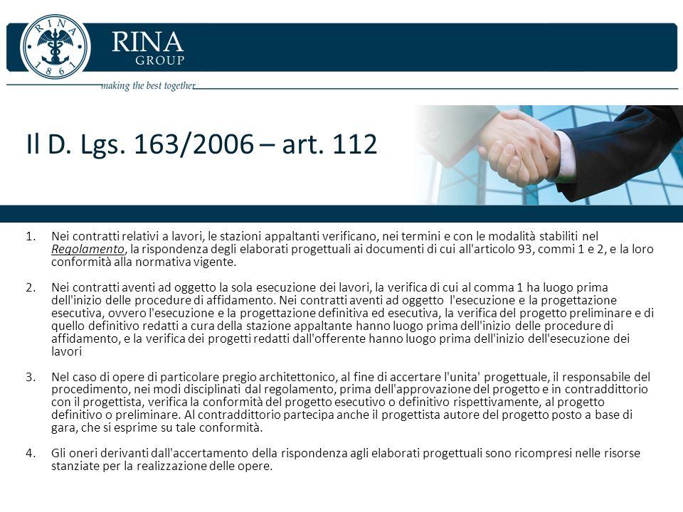 Il D. Lgs. 163/2006 – art. 112 1.Nei contratti relativi a lavori, le stazioni appaltanti verificano, nei termini e con le modalità stabiliti nel Regol