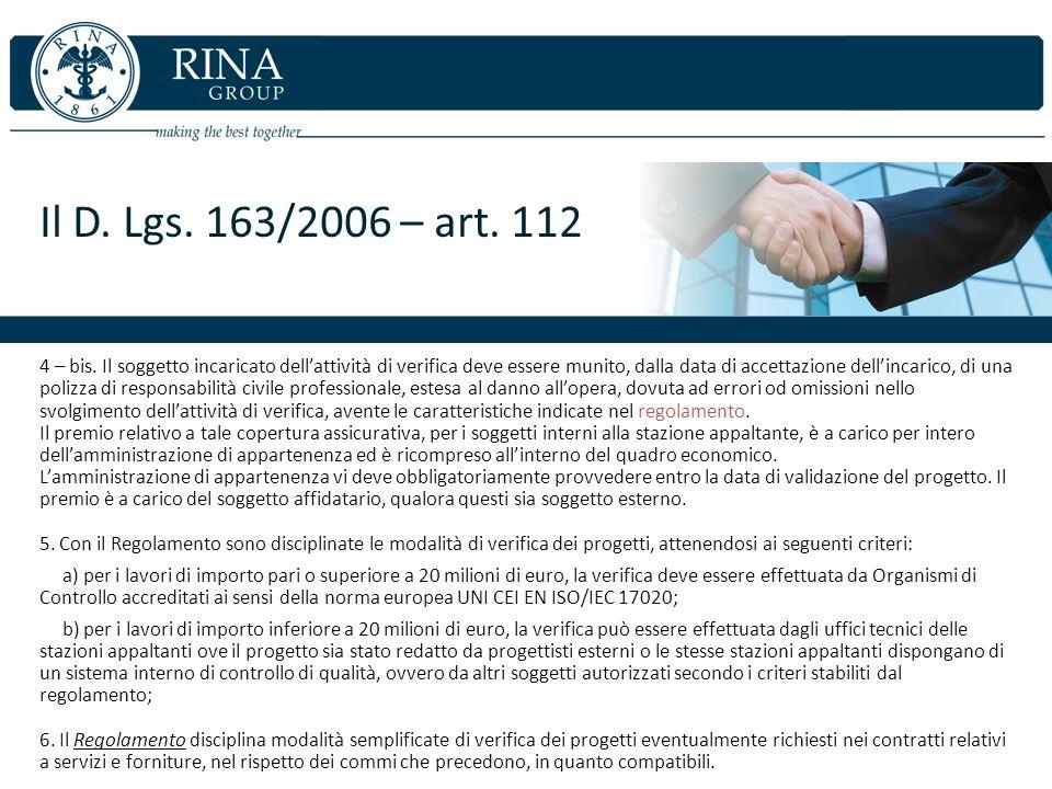 Il D. Lgs. 163/2006 – art. 112 4 – bis. Il soggetto incaricato dellattività di verifica deve essere munito, dalla data di accettazione dellincarico, d