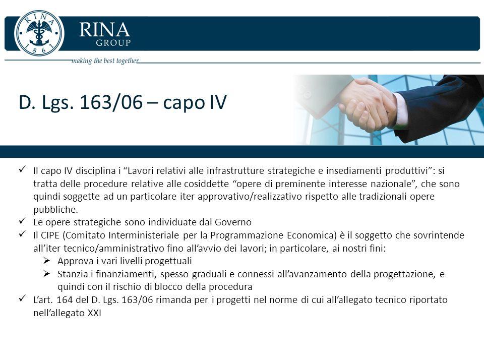 D. Lgs. 163/06 – capo IV Il capo IV disciplina i Lavori relativi alle infrastrutture strategiche e insediamenti produttivi: si tratta delle procedure