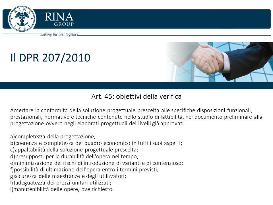 Il DPR 207/2010 Art. 45: obiettivi della verifica Accertare la conformità della soluzione progettuale prescelta alle specifiche disposizioni funzional