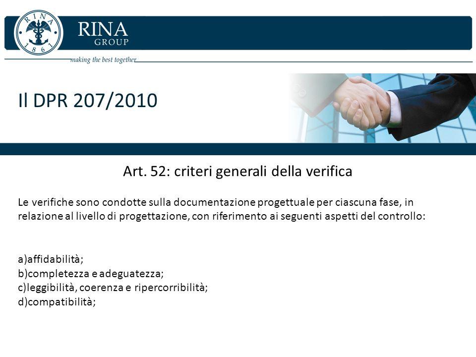 Il DPR 207/2010 Art. 52: criteri generali della verifica Le verifiche sono condotte sulla documentazione progettuale per ciascuna fase, in relazione a