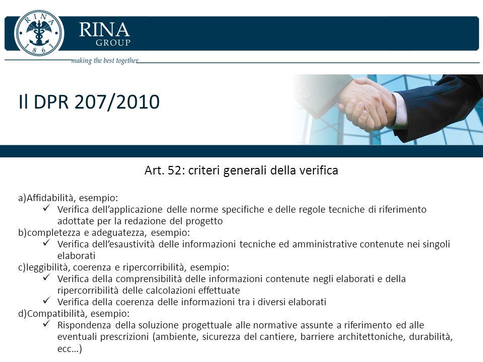 Il DPR 207/2010 Art. 52: criteri generali della verifica a)Affidabilità, esempio: Verifica dellapplicazione delle norme specifiche e delle regole tecn