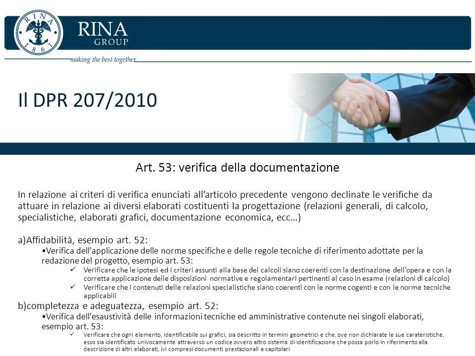 Il DPR 207/2010 Art. 53: verifica della documentazione In relazione ai criteri di verifica enunciati allarticolo precedente vengono declinate le verif