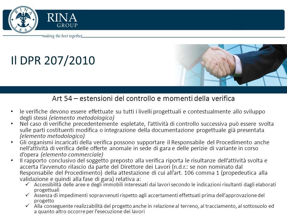 Il DPR 207/2010 Art 54 – estensioni del controllo e momenti della verifica le verifiche devono essere effettuate su tutti i livelli progettuali e cont