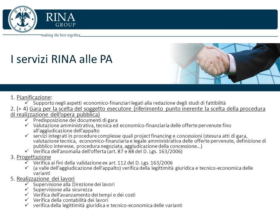 I servizi RINA alle PA 1. Pianificazione: Supporto negli aspetti economico-finanziari legati alla redazione degli studi di fattibilità 2. (+ 4) Gara p