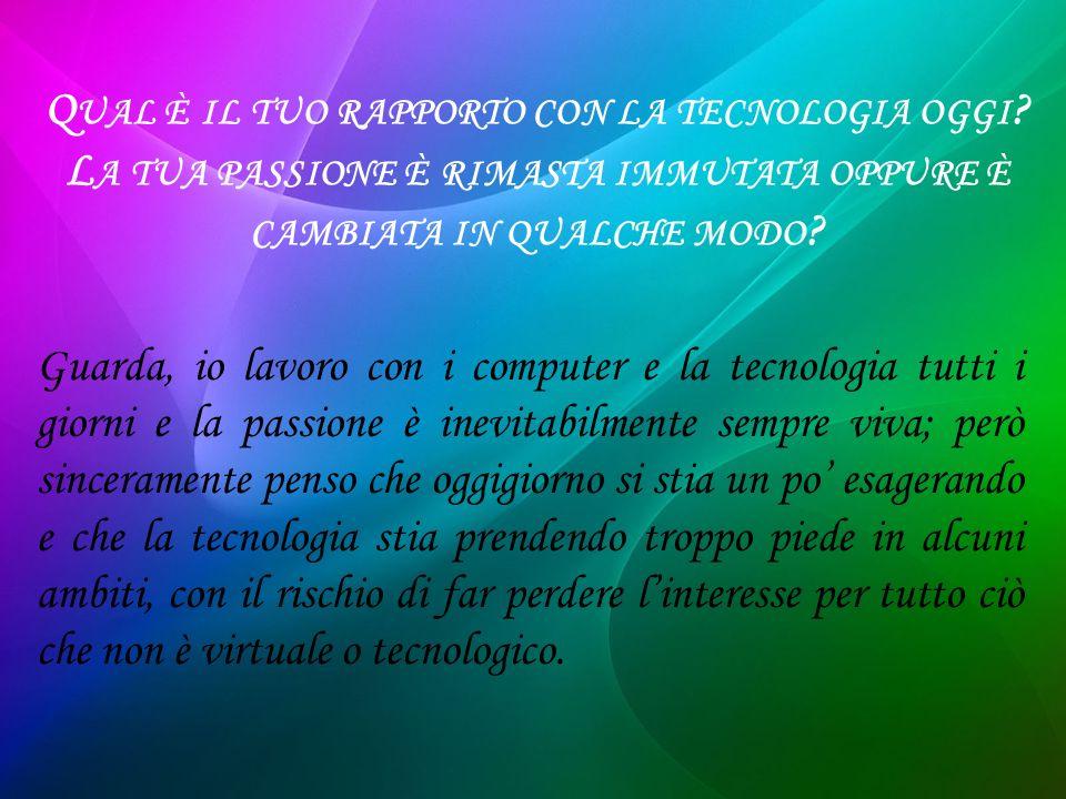 Q UAL È IL TUO RAPPORTO CON LA TECNOLOGIA OGGI .