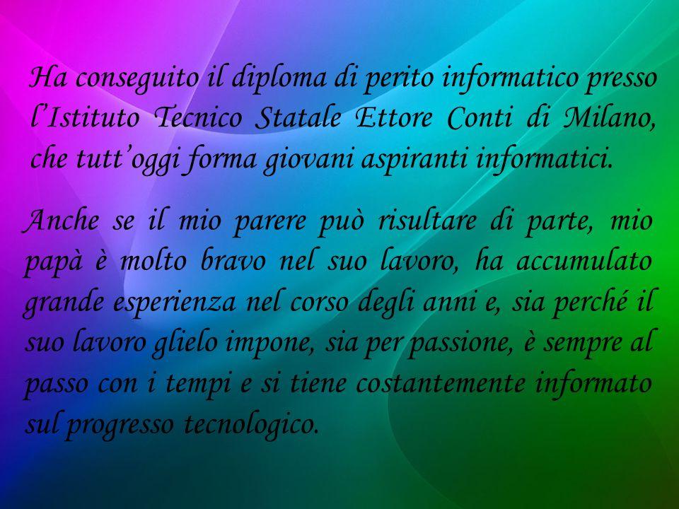 Ha conseguito il diploma di perito informatico presso lIstituto Tecnico Statale Ettore Conti di Milano, che tuttoggi forma giovani aspiranti informati