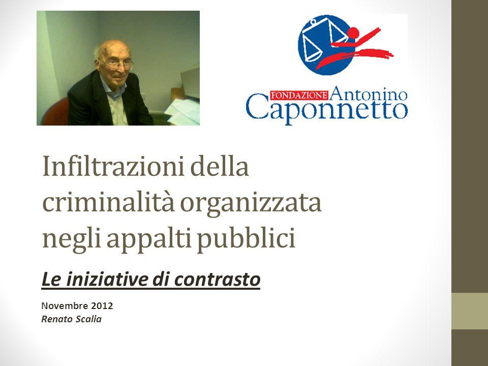 Infiltrazioni della criminalità organizzata negli appalti pubblici Le iniziative di contrasto Novembre 2012 Renato Scalia