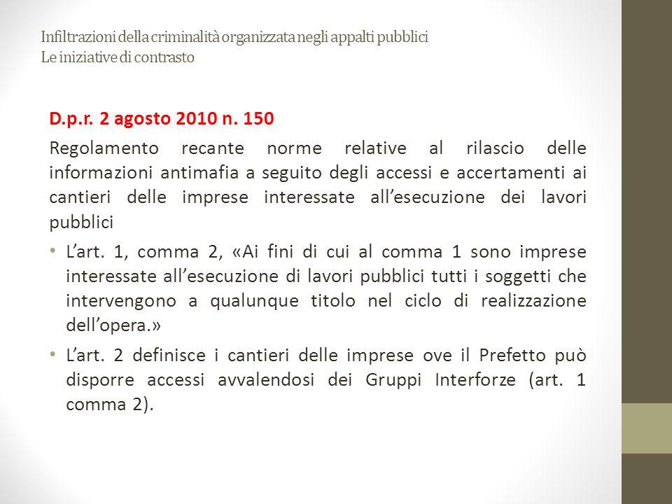 Infiltrazioni della criminalità organizzata negli appalti pubblici Le iniziative di contrasto D.p.r. 2 agosto 2010 n. 150 Regolamento recante norme re
