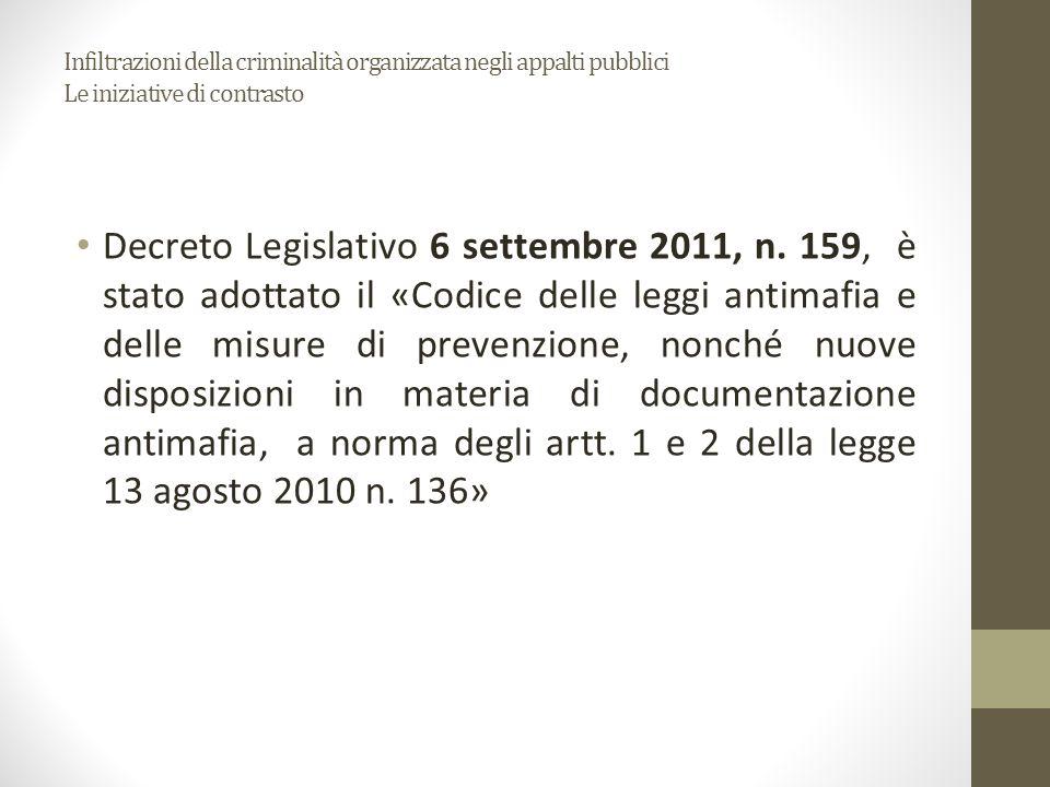 Infiltrazioni della criminalità organizzata negli appalti pubblici Le iniziative di contrasto Decreto Legislativo 6 settembre 2011, n. 159, è stato ad