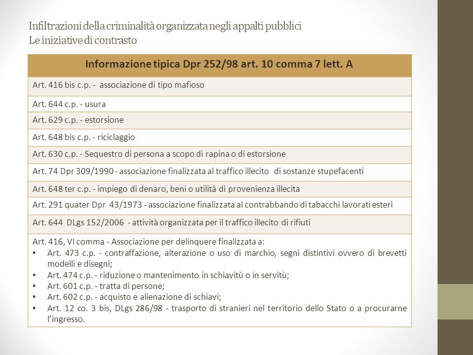 Infiltrazioni della criminalità organizzata negli appalti pubblici Le iniziative di contrasto Informazione tipica Dpr 252/98 art. 10 comma 7 lett. A A
