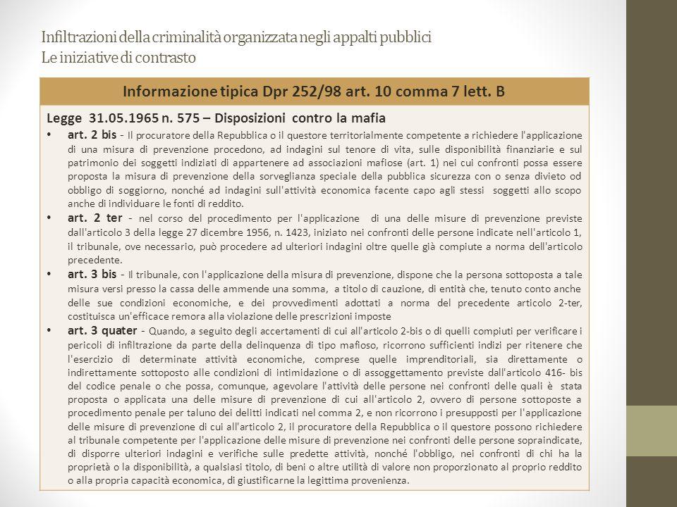 Infiltrazioni della criminalità organizzata negli appalti pubblici Le iniziative di contrasto Informazione tipica Dpr 252/98 art. 10 comma 7 lett. B L