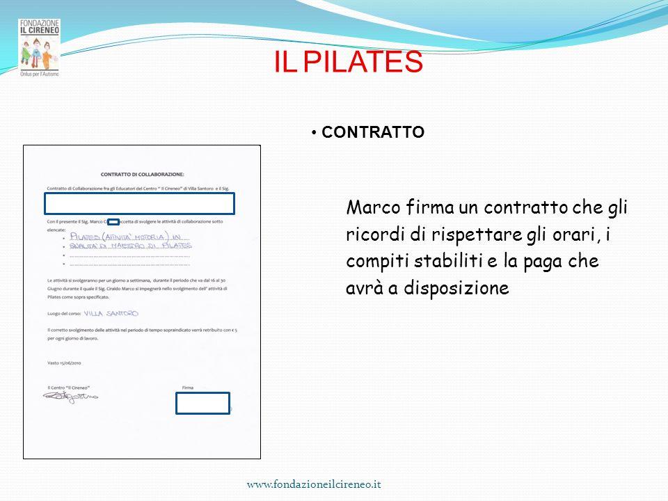 www.fondazioneilcireneo.it Marco firma un contratto che gli ricordi di rispettare gli orari, i compiti stabiliti e la paga che avrà a disposizione IL PILATES CONTRATTO