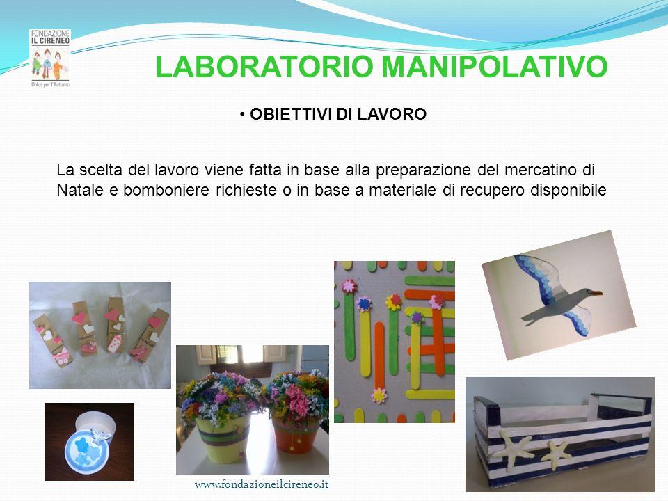 www.fondazioneilcireneo.it OBIETTIVI DI LAVORO La scelta del lavoro viene fatta in base alla preparazione del mercatino di Natale e bomboniere richies