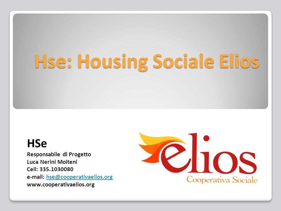 Hse: Housing Sociale Elios HSe Responsabile di Progetto Luca Nerini Molteni Cell: 335.1030080 e-mail: hse@cooperativaelios.orghse@cooperativaelios.org www.cooperativaelios.org