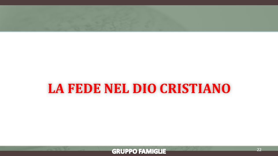 LA FEDE NEL DIO CRISTIANOLA FEDE NEL DIO CRISTIANO 22
