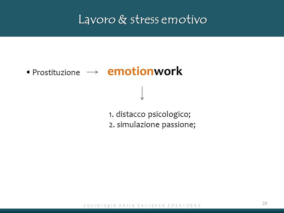 s o c i o l o g i a d e l l a d e v i a n z a 2 0 1 1 – 2 0 1 2 30 Lavoro & stress emotivo Prostituzione emotionwork simulazione ragazze-squillo 1.