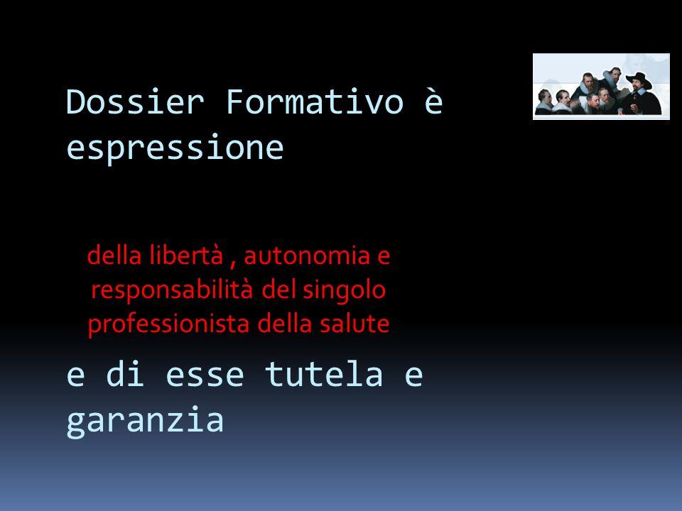Dossier Formativo è espressione e di esse tutela e garanzia della libertà, autonomia e responsabilità del singolo professionista della salute