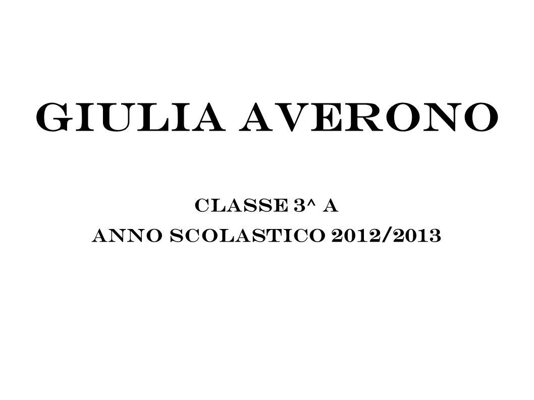 Giulia Averono classe 3^ A Anno scolastico 2012/2013