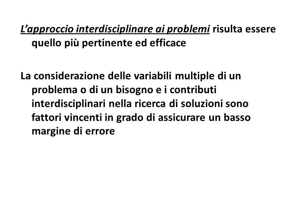Lapproccio interdisciplinare ai problemi risulta essere quello più pertinente ed efficace La considerazione delle variabili multiple di un problema o