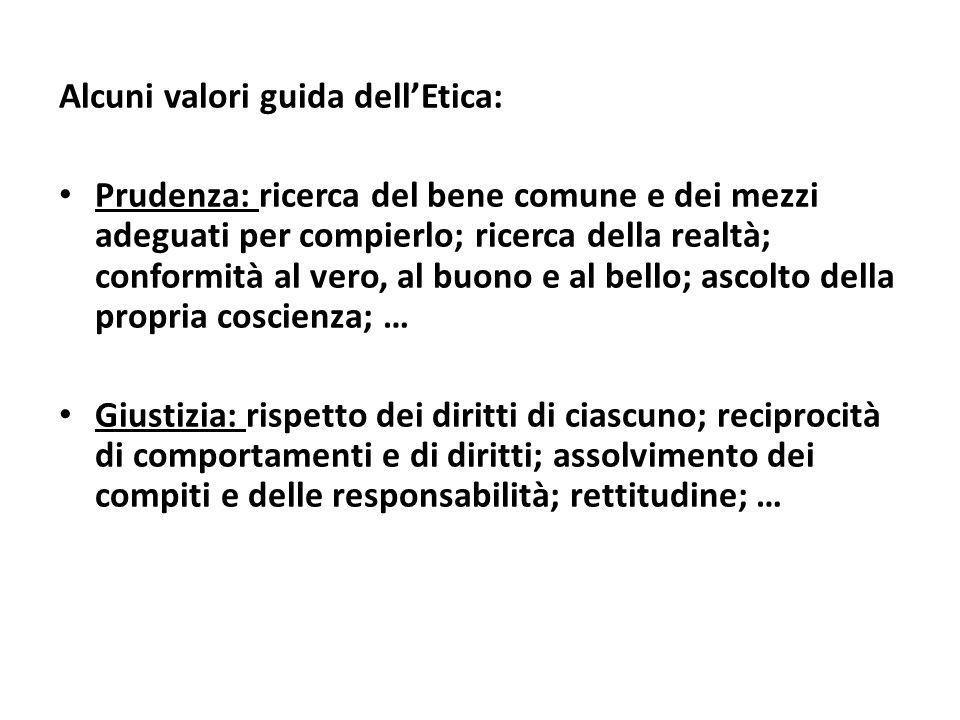 Alcuni valori guida dellEtica: Prudenza: ricerca del bene comune e dei mezzi adeguati per compierlo; ricerca della realtà; conformità al vero, al buon