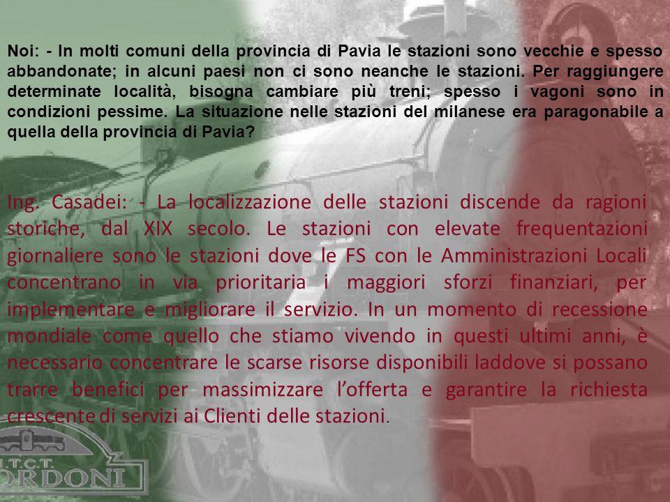 Noi: - In molti comuni della provincia di Pavia le stazioni sono vecchie e spesso abbandonate; in alcuni paesi non ci sono neanche le stazioni.