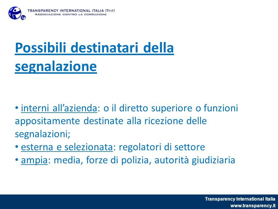 Transparency International Italia www.transparency.it Possibili destinatari della segnalazione interni allazienda: o il diretto superiore o funzioni a