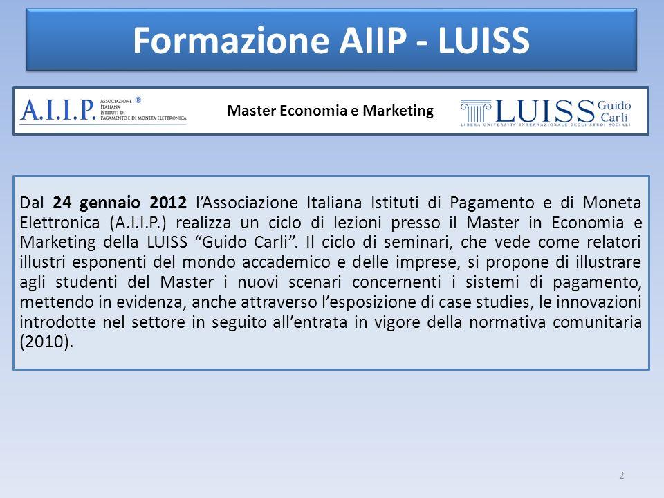 2 Formazione AIIP - LUISS Master Economia e Marketing Dal 24 gennaio 2012 lAssociazione Italiana Istituti di Pagamento e di Moneta Elettronica (A.I.I.