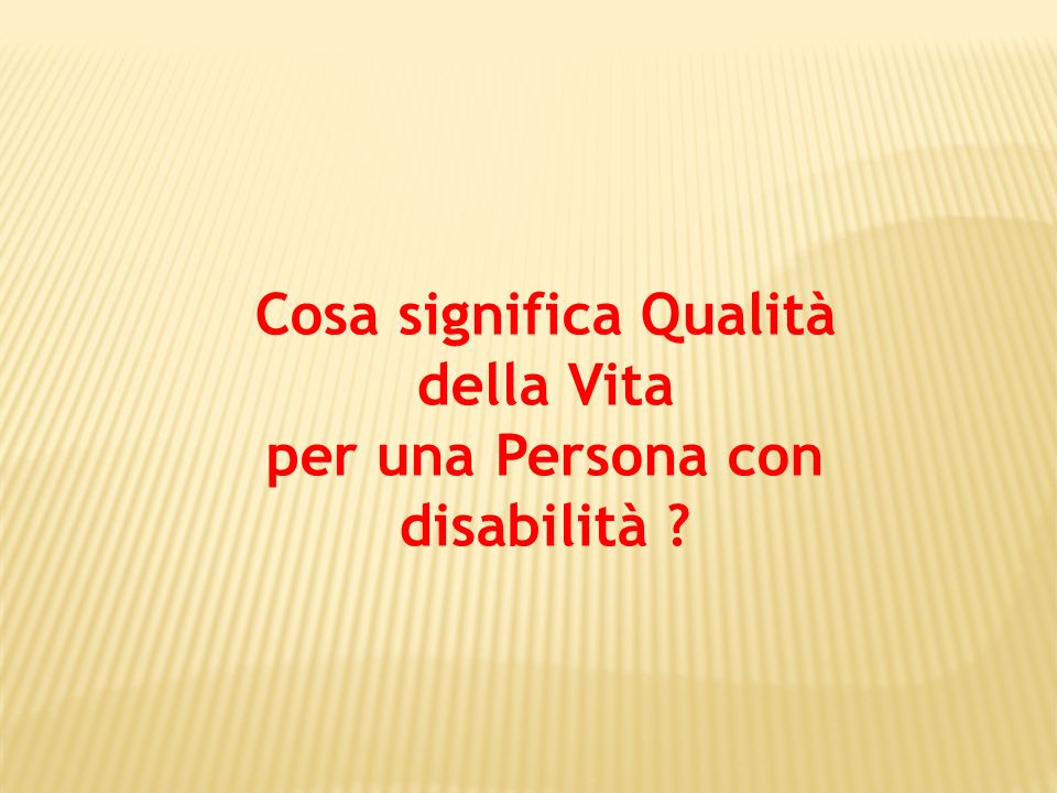 Cosa significa Qualità della Vita per una Persona con disabilità ?