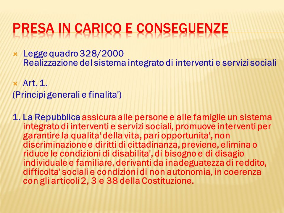 Legge quadro 328/2000 Realizzazione del sistema integrato di interventi e servizi sociali Art. 1. (Principi generali e finalita') 1. La Repubblica ass