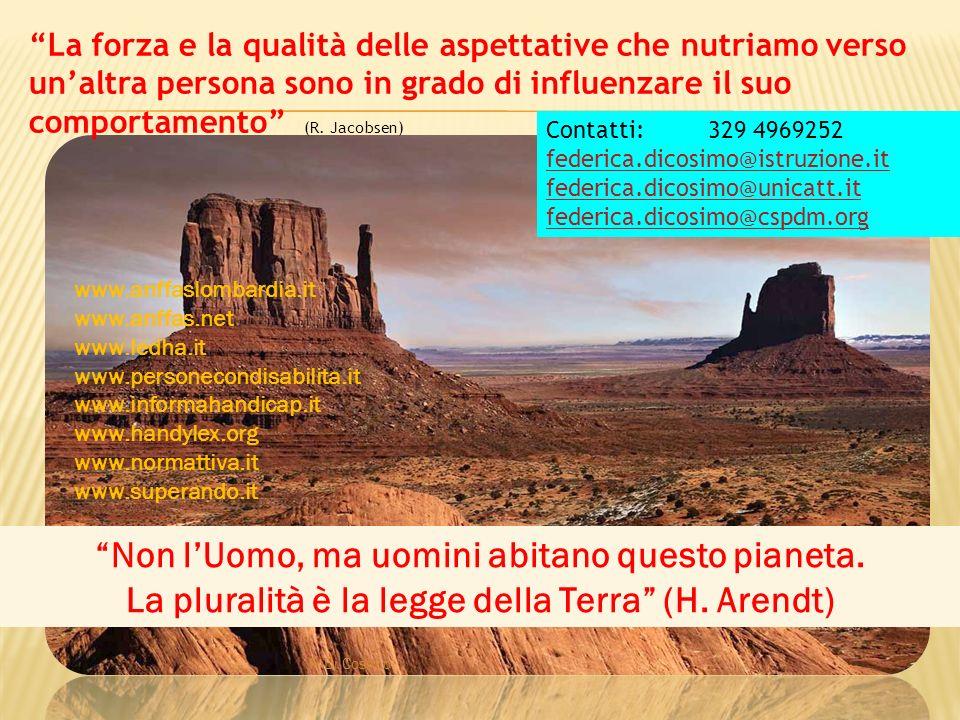 F. Di Cosimo Non lUomo, ma uomini abitano questo pianeta. La pluralità è la legge della Terra (H. Arendt) La forza e la qualità delle aspettative che