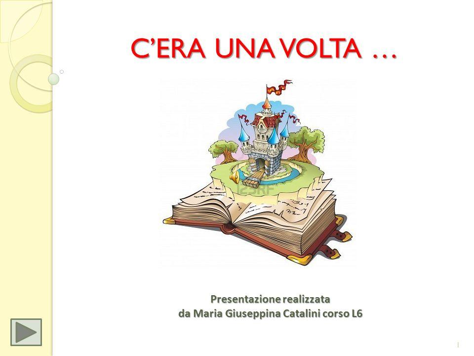 CERA UNA VOLTA … Presentazione realizzata da Maria Giuseppina Catalini corso L6 1