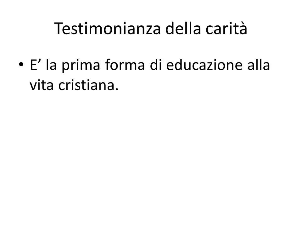 Testimonianza della carità E la prima forma di educazione alla vita cristiana.