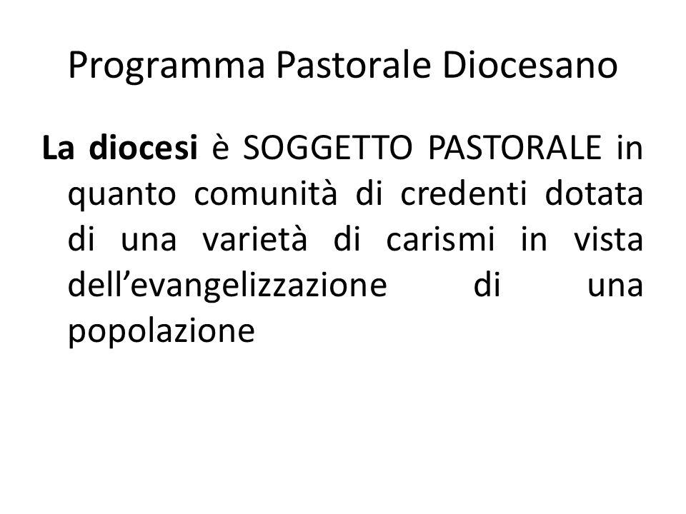 Programma Pastorale Diocesano La diocesi è SOGGETTO PASTORALE in quanto comunità di credenti dotata di una varietà di carismi in vista dellevangelizzazione di una popolazione