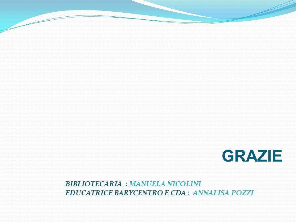 GRAZIE BIBLIOTECARIA : MANUELA NICOLINI EDUCATRICE BARYCENTRO E CDA : ANNALISA POZZI
