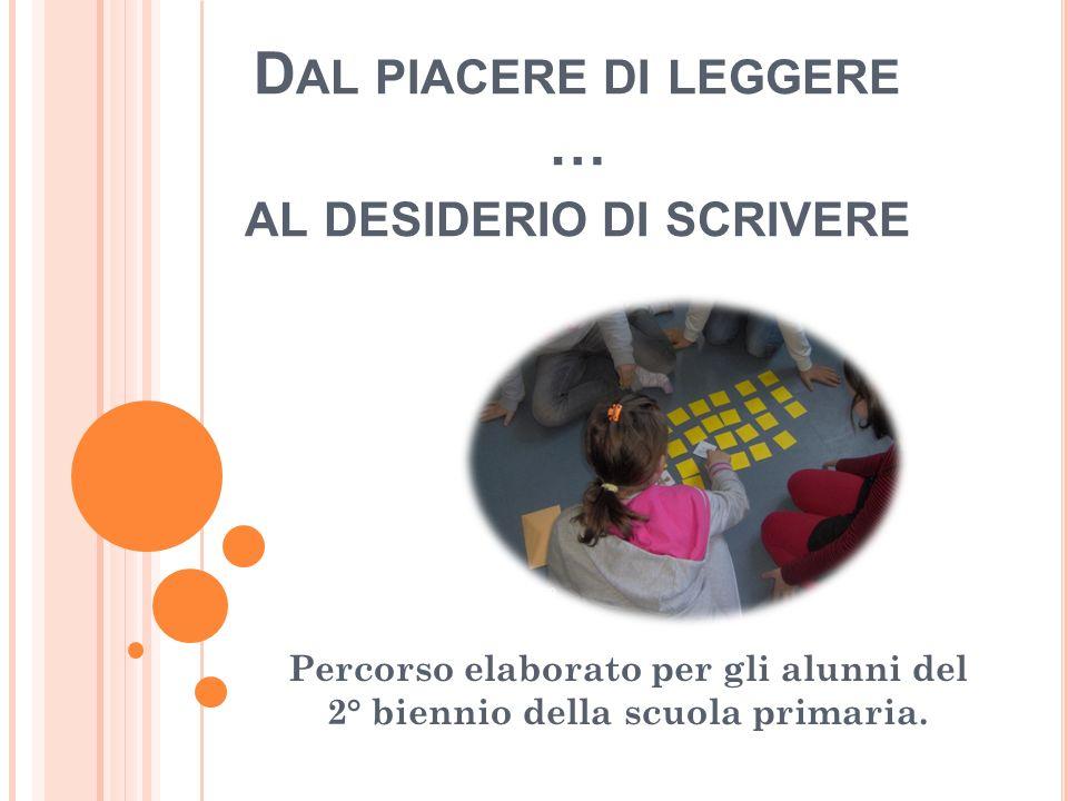 D AL PIACERE DI LEGGERE … AL DESIDERIO DI SCRIVERE Percorso elaborato per gli alunni del 2° biennio della scuola primaria.