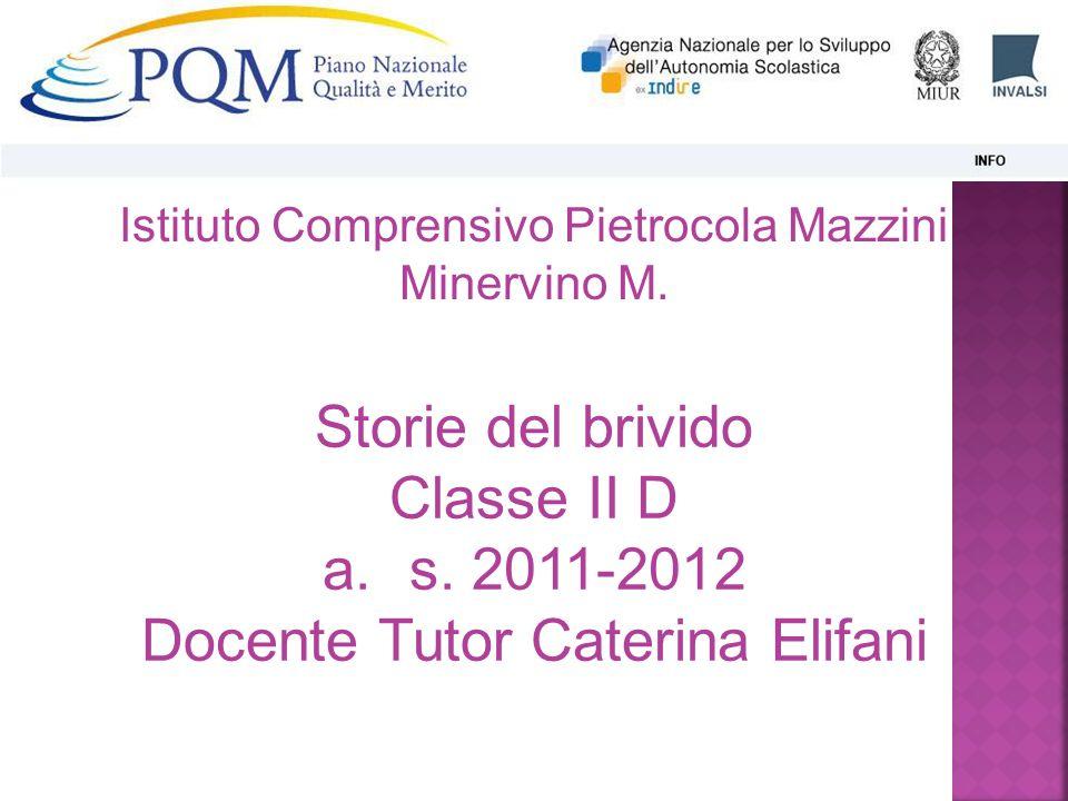 Storie del brivido Classe II D a.s. 2011-2012 Docente Tutor Caterina Elifani Istituto Comprensivo Pietrocola Mazzini Minervino M.
