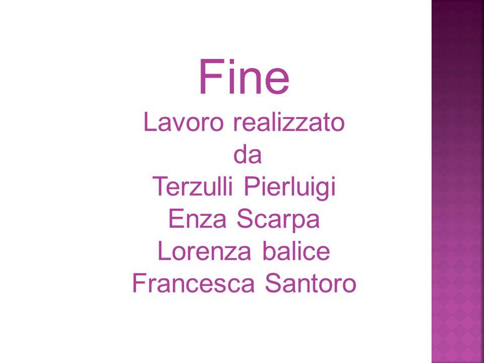 Fine Lavoro realizzato da Terzulli Pierluigi Enza Scarpa Lorenza balice Francesca Santoro