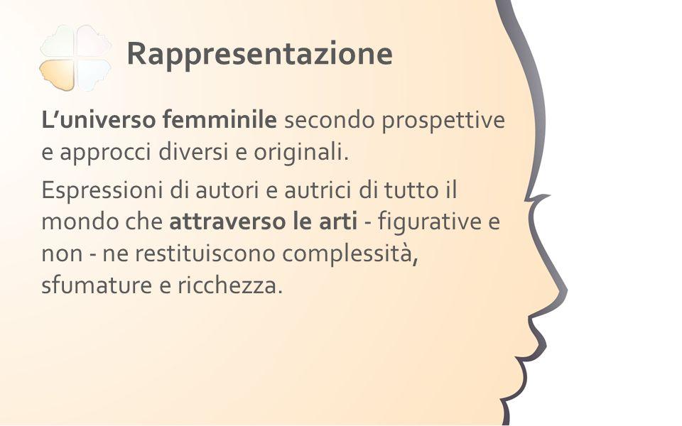 Rappresentazione Luniverso femminile secondo prospettive e approcci diversi e originali. Espressioni di autori e autrici di tutto il mondo che attrave