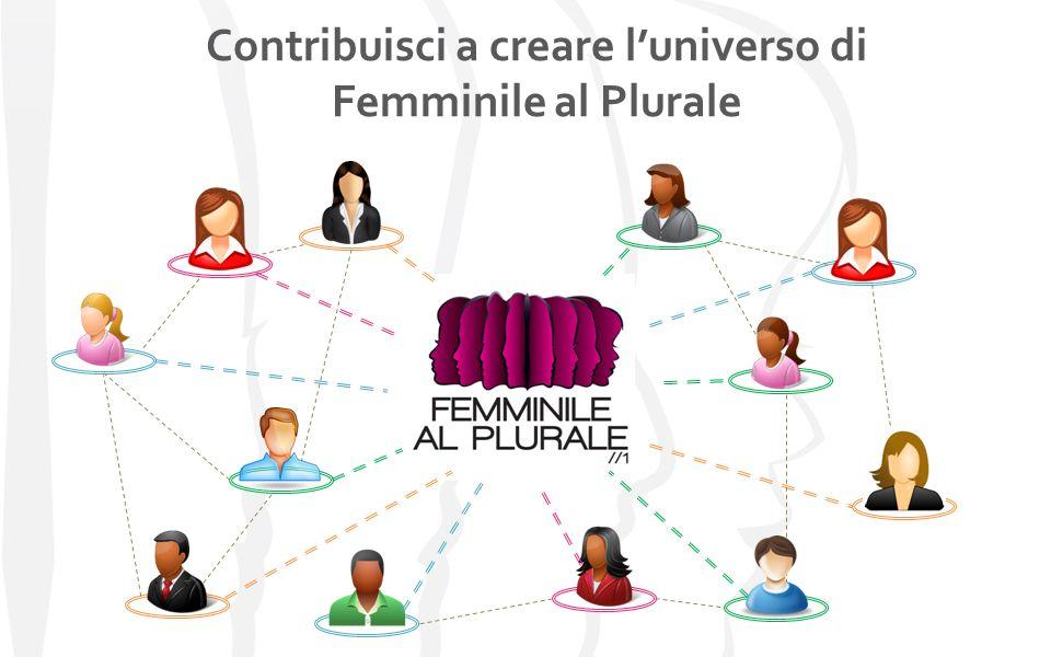 Contribuisci a creare luniverso di Femminile al Plurale