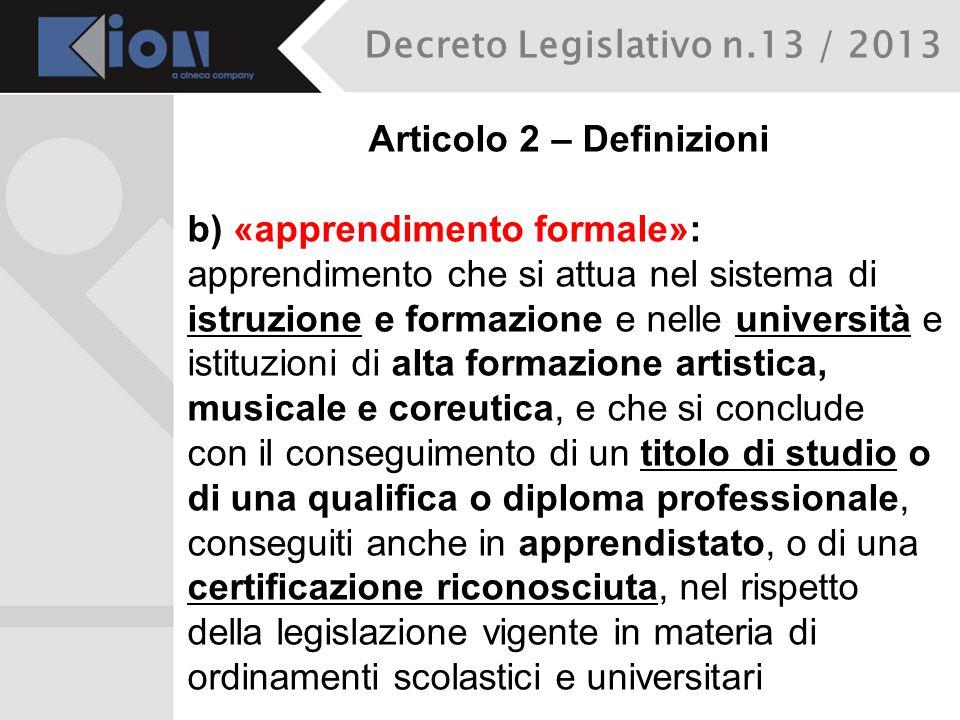 Decreto Legislativo n.13 / 2013 Articolo 2 – Definizioni b) «apprendimento formale»: apprendimento che si attua nel sistema di istruzione e formazione