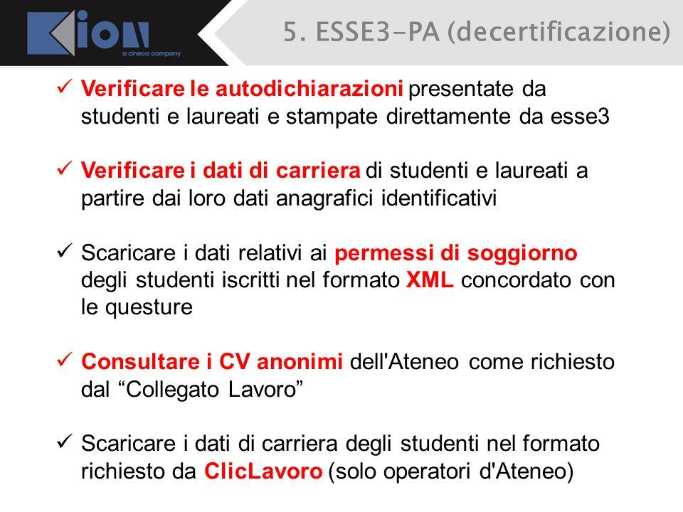 5. ESSE3-PA (decertificazione) Verificare le autodichiarazioni presentate da studenti e laureati e stampate direttamente da esse3 Verificare i dati di