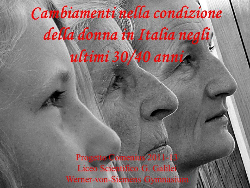 Cambiamenti nella condizione della donna in Italia negli ultimi 30/40 anni Progetto Comenius 2011-13 Liceo Scientifico G.