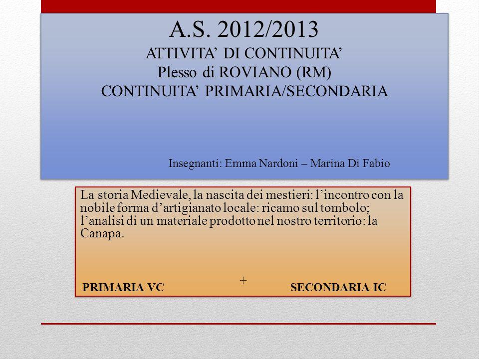 A.S. 2012/2013 ATTIVITA DI CONTINUITA Plesso di ROVIANO (RM) CONTINUITA PRIMARIA/SECONDARIA La storia Medievale, la nascita dei mestieri: lincontro co