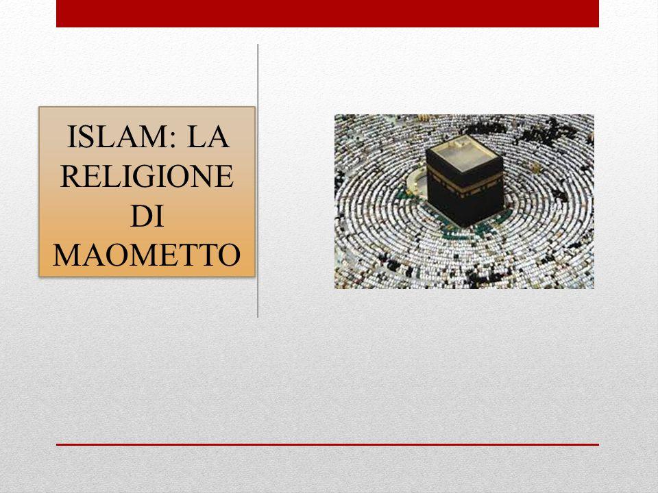 ISLAM: LA RELIGIONE DI MAOMETTO
