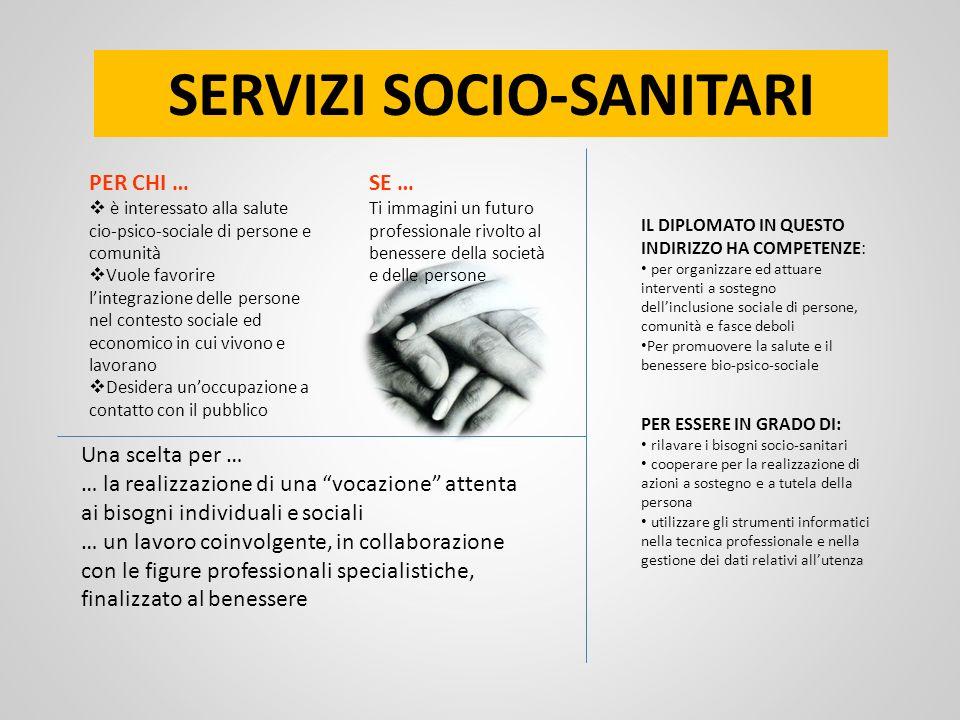 SERVIZI SOCIO-SANITARI PER CHI … è interessato alla salute cio-psico-sociale di persone e comunità Vuole favorire lintegrazione delle persone nel cont