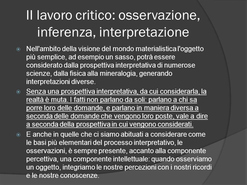 II lavoro critico: osservazione, inferenza, interpretazione Nell'ambito della visione del mondo materialistica l'oggetto più semplice, ad esempio un s