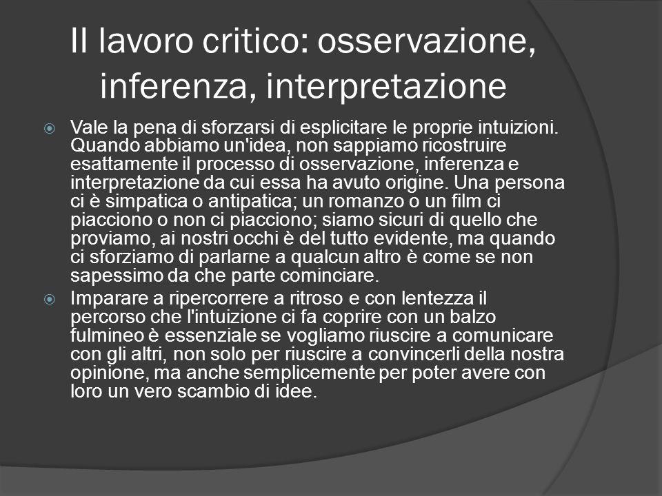 II lavoro critico: osservazione, inferenza, interpretazione Vale la pena di sforzarsi di esplicitare le proprie intuizioni. Quando abbiamo un'idea, no