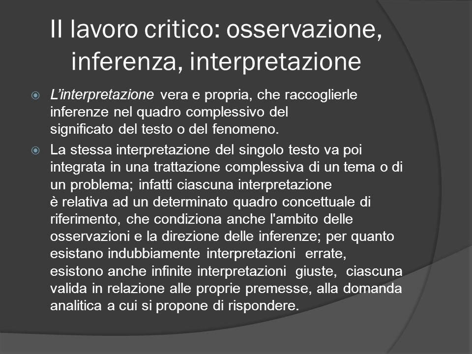 II lavoro critico: osservazione, inferenza, interpretazione Linterpretazione vera e propria, che raccoglierle inferenze nel quadro complessivo del sig
